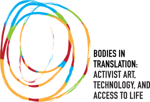 Bodies in Translation logo. It is a series of overlapping circles in blue, yellow, red, and green. Next to the circles, there is black text in all caps that reads: Bodies in Translation: Activist Art, Technology, and Access to Life.