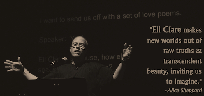 "Eli Clare, sporting a buzz cut and wearing a dark shirt, stands at a microphone, reading. His arms are outstretched. Behind him are projected words from the CART captions. To the right is a quote from Alice Sheppard that reads, ""Eli Clare makes new worlds out of raw truths and transcendent beauty, inviting us to imagine."""
